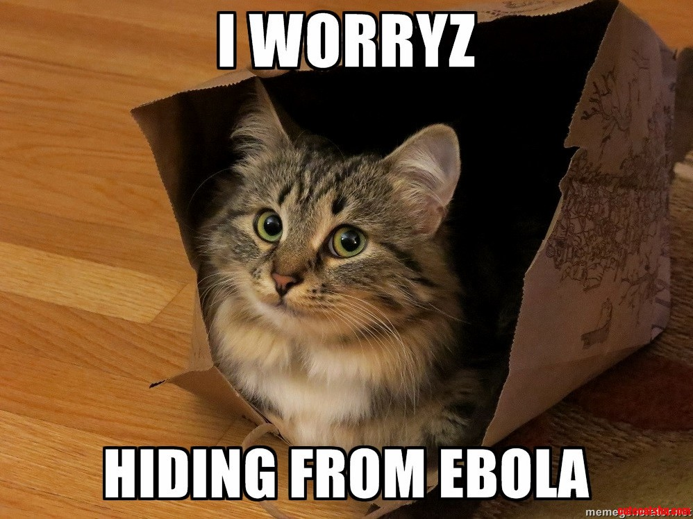 I worryz. hiding from ebola.